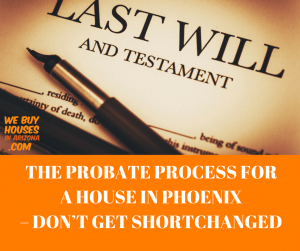 The probate process for a house in Phoenix – don't get shortchanged | We Buy Houses In Arizona