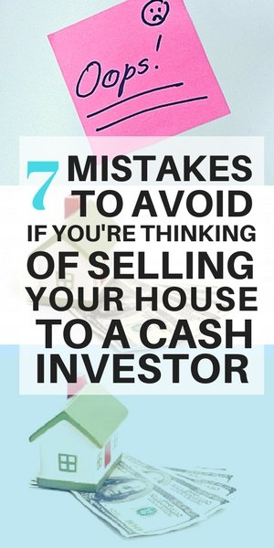 Biggest mistakes sellers make if they're thinking of selling their home to an investor. mistakes to avoid when selling house for cash.