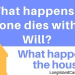 What happens when someone dies without a will in New York? What happens to the house if they lived on Long Island