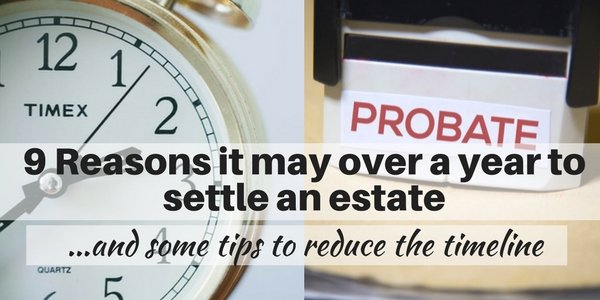 9 reasons it may take over a year to settle an estate in NY. Time to probate a will on Long Island.