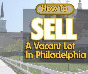 how to sell a vacant lot in philadelphia
