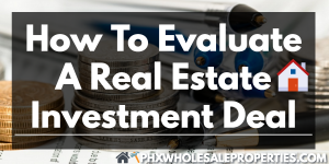 How to Evaluate A Real Estate Investment Deal in Phoenix