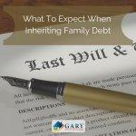 What To Expect When Inheriting Family Debt-GaryBuysHouses