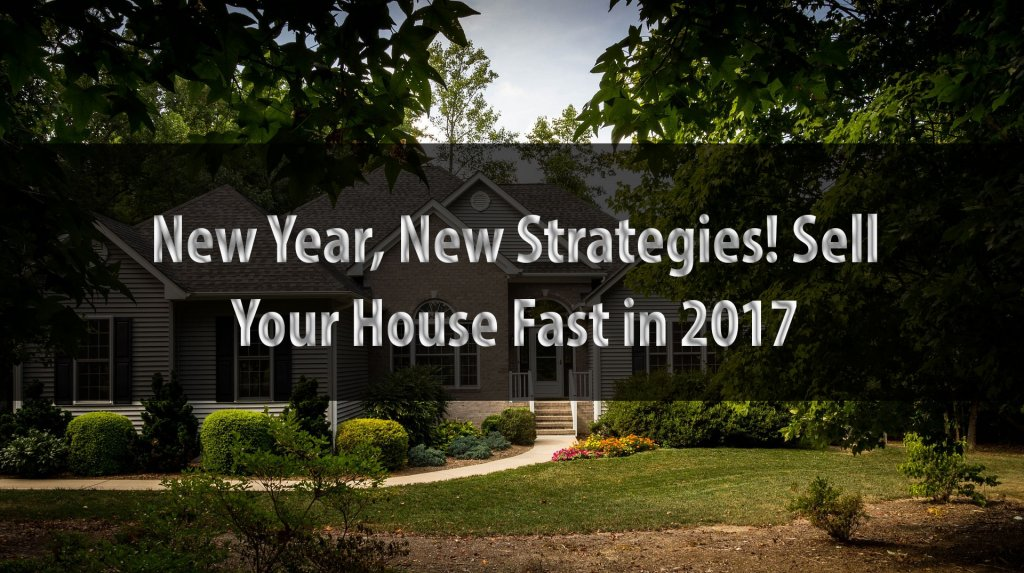 New Year New Strategies Sell Your House Fast