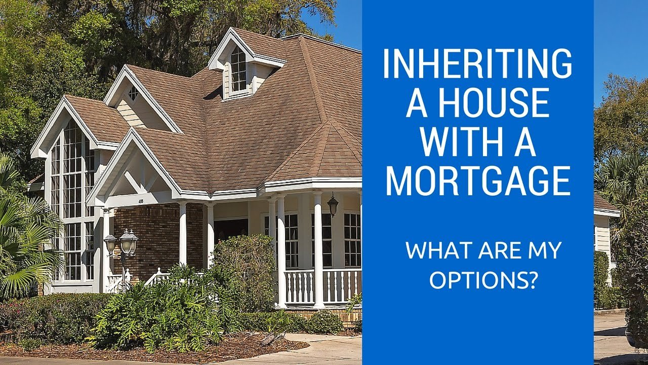 Inheriting A House With A Mortgage: What Are My Options?