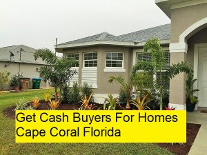 Get Cash Buyers For Homes Cape Coral Florida