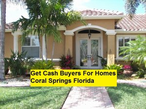 Get Cash Buyers For Homes Coral Springs Florida
