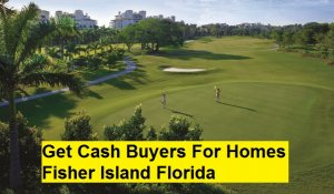 Get Cash Buyers For Homes Fisher Island Florida
