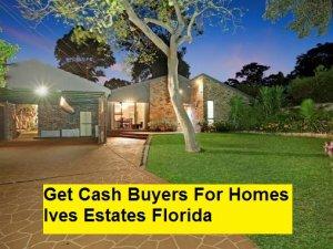 Get Cash Buyers For Homes Ives Estates Florida