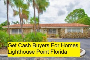 Get Cash Buyers For Homes Lighthouse Point Florida