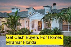 Get Cash Buyers For Homes Miramar Florida