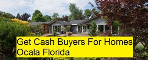 Get Cash Buyers For Homes Ocala Florida