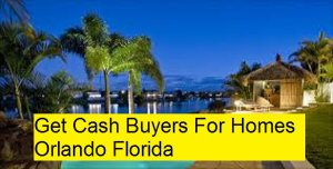 Get Cash Buyers For Homes Orlando Florida