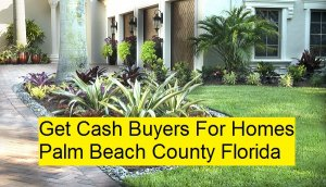 Get Cash Buyers For Homes Palm Beach County Florida