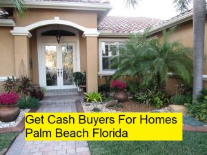 Get Cash Buyers For Homes Palm Beach Florida