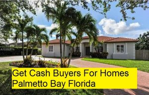 Get Cash Buyers For Homes Palmetto Bay Florida