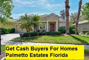 Get Cash Buyers For Homes Palmetto Esataes Florida