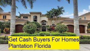 Get Cash Buyers For Homes Plantation Florida