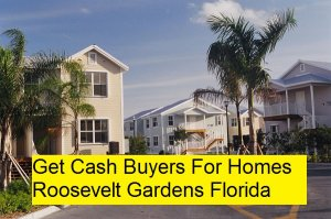 Get Cash Buyers For Homes Roosevelt Gardens Florida