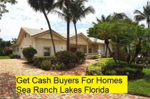 Get Cash Buyers For Homes Sea Ranch Lakes Florida