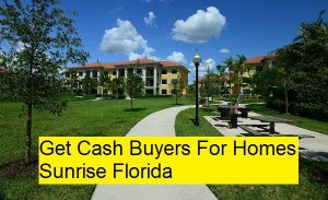 Get Cash Buyers For Homes Sunrise Florida