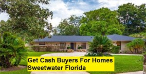 Get Cash Buyers For Homes Sweetwater Florida