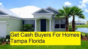Get Cash Buyers For Homes Tampa Florida