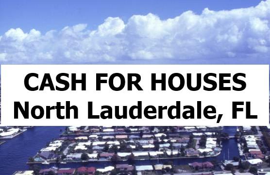 CASH FOR HOUSES North Lauderdale, FL
