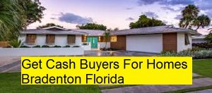 Get Cash Buyers For Homes Bradenton Florida