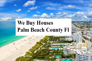 Cash For Palm Beach County Houses - The Sell Fast Center