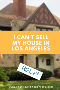 I Can't Sell My House in Los Angeles | This is why you haven't been able to sell your house yet | www.fasthomecashoffers.com