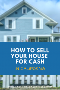 How to Sell Your House for Cash in California | Learn the secrets that will ensure you are successful at selling your home for cash | www.fasthomecashoffers.com