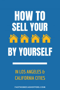 How to Sell Your House by Yourself in Los Angeles | The best advice you'll get for DIY real-estate whether you want to sell your house or need to avoid forecelosure | www.fasthomecashoffers.com