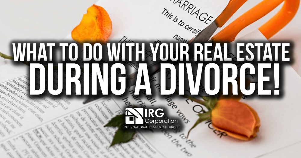 What to do with your Real Estate during a Divorce!