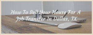 How To Sell Your House For A Job Transfer In Dallas, TX