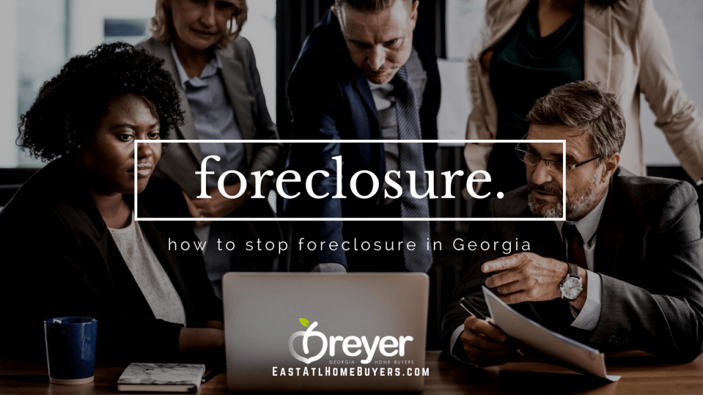 how to stop foreclosure on my home Lithonia Stone Mountain Ellenwood Decatur Cumming Grayson Snellville Lilburn Dacula Lawrenceville Buford GA Georgia Atlanta Sandy Springs Roswell Johns Creek Alpharetta Marietta Smyrna Dunwoody Brookhaven Peachtree Corners Kennesaw Lawrenceville Duluth Suwanee Stone Mountain GA Georgia