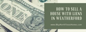 How To Sell A House With Liens in Weatherford