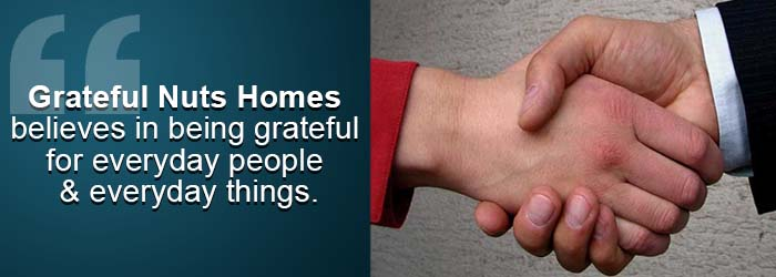 Grateful Nuts Homes believes in being grateful for everyday people and everyday things.