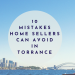 10 Mistakes Home Sellers Can Avoid In Torrance