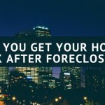 Can You Get Your House Back After Foreclosure?
