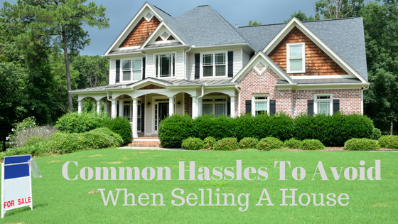 Common Hassles To Avoid When Selling A House