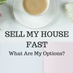 Sell My House Fast - What Are My Options?
