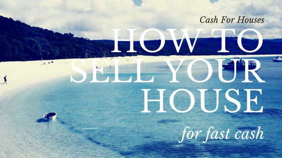 Cash For Houses - How To Sell Your House For Fast Cash