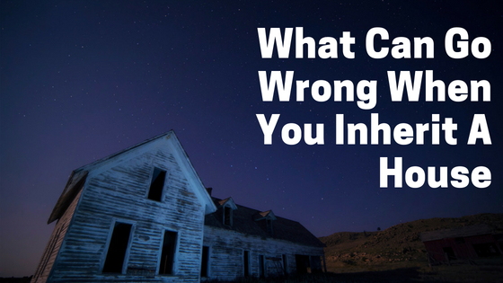 What Can Go Wrong When You Inherit A House?