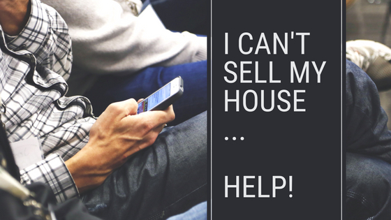 I can't sell my house... HELP