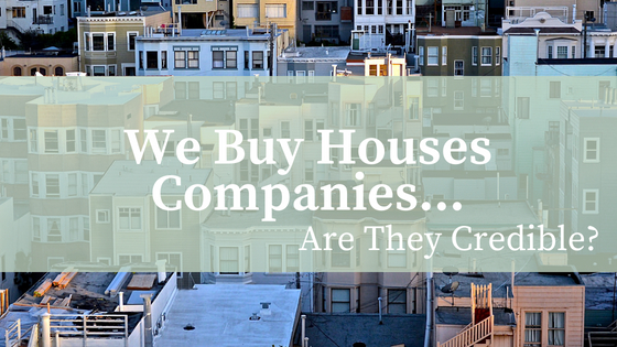 We Buy Houses Companies... Are They Credible?