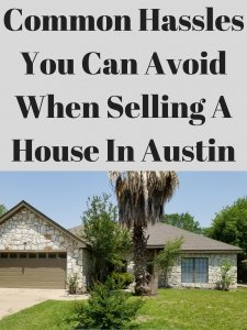 Common Hassles You Can Avoid Selling A House In Austin
