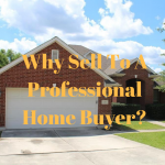 Why Sell To A Professional Home Buyer_