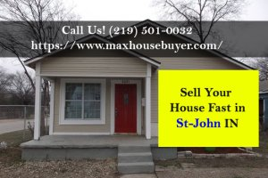 sell my house fast in St John Indiana to max house buyer