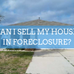 CAN I SELL MY HOUSE IN FORECLOSURE_